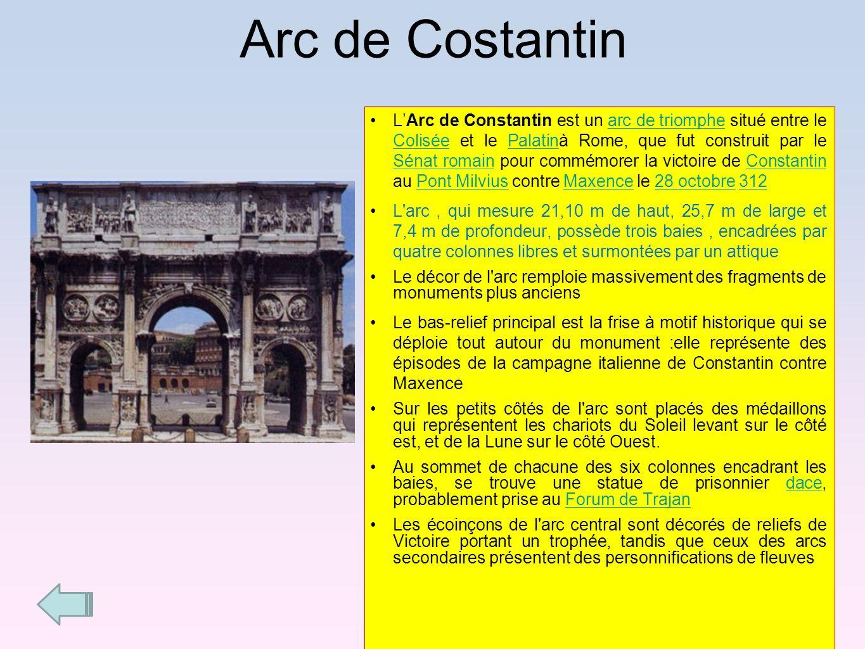 Arc de Costantin LArc de Constantin est un arc de triomphe situé entre le Colisée et le Palatinà Rome, que fut construit par le Sénat romain pour comm