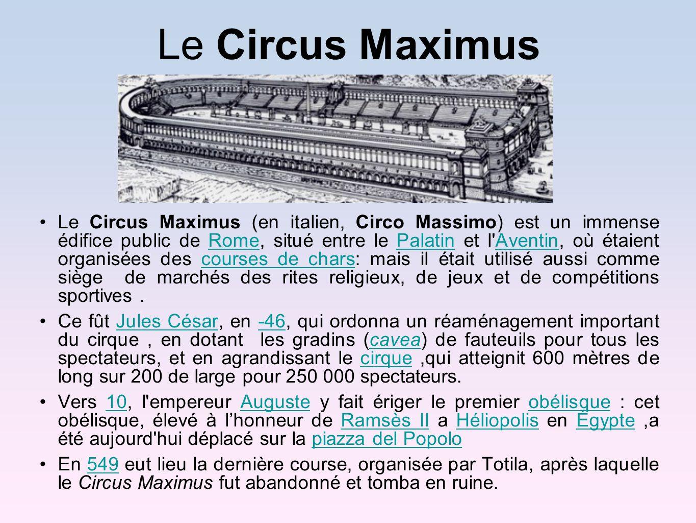 Le Circus Maximus Le Circus Maximus (en italien, Circo Massimo) est un immense édifice public de Rome, situé entre le Palatin et l'Aventin, où étaient