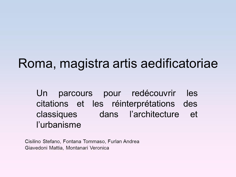 Roma, magistra artis aedificatoriae Un parcours pour redécouvrir les citations et les réinterprétations des classiques dans larchitecture et lurbanism