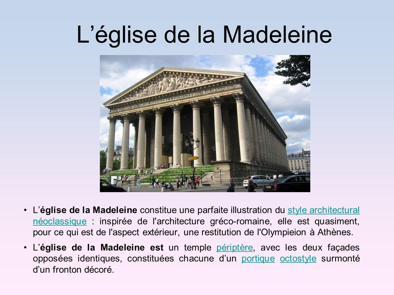 Léglise de la Madeleine Léglise de la Madeleine constitue une parfaite illustration du style architectural néoclassique : inspirée de l'architecture g