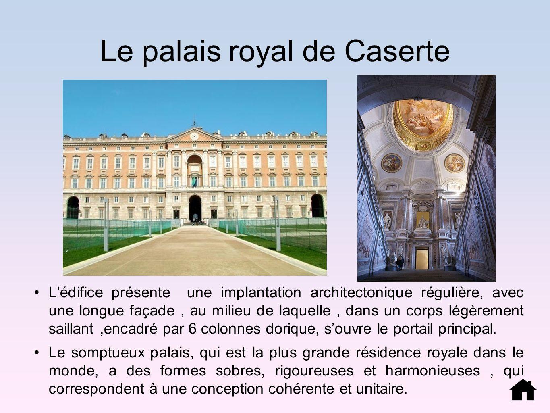 Le palais royal de Caserte L'édifice présente une implantation architectonique régulière, avec une longue façade, au milieu de laquelle, dans un corps