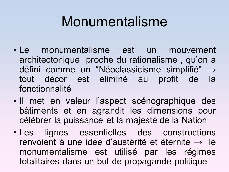 Monumentalisme Le monumentalisme est un mouvement architectonique proche du rationalisme, quon a défini comme un Néoclassicisme simplifié tout décor e