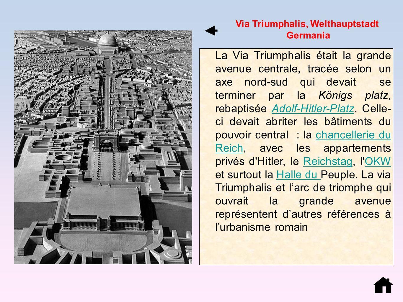 Via Triumphalis, Welthauptstadt Germania La Via Triumphalis était la grande avenue centrale, tracée selon un axe nord-sud qui devait se terminer par l