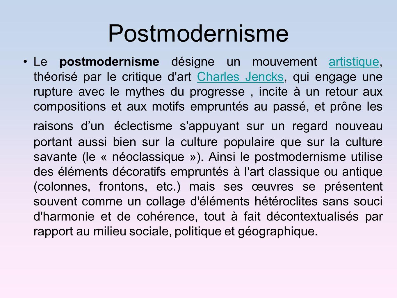 Postmodernisme Le postmodernisme désigne un mouvement artistique, théorisé par le critique d'art Charles Jencks, qui engage une rupture avec le mythes