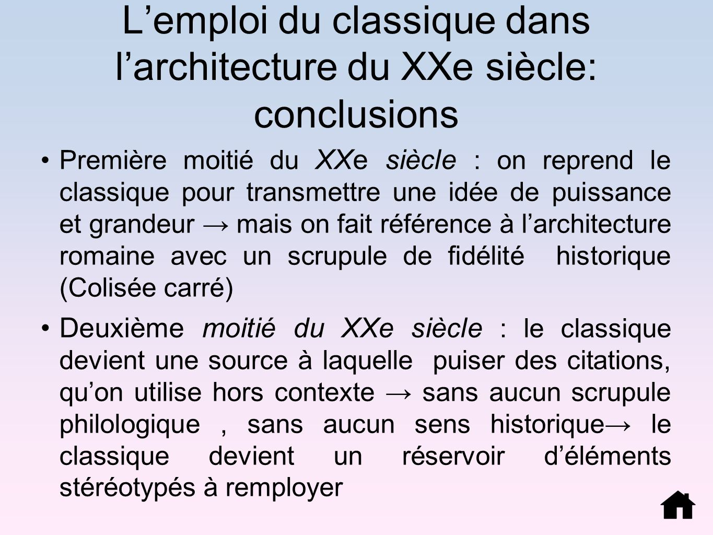 Lemploi du classique dans larchitecture du XXe siècle: conclusions Première moitié du XXe siècle : on reprend le classique pour transmettre une idée d