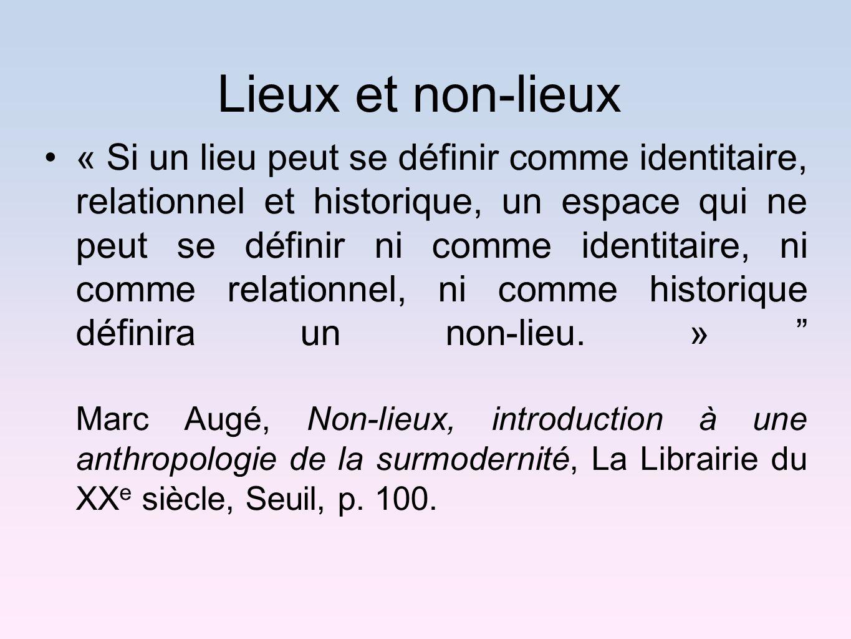 Lieux et non-lieux « Si un lieu peut se définir comme identitaire, relationnel et historique, un espace qui ne peut se définir ni comme identitaire, n