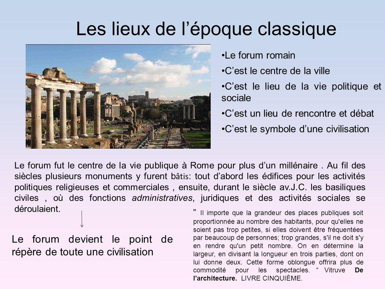 Le forum romain Cest le centre de la ville Cest le lieu de la vie politique et sociale Cest un lieu de rencontre et débat Cest le symbole dune civilis
