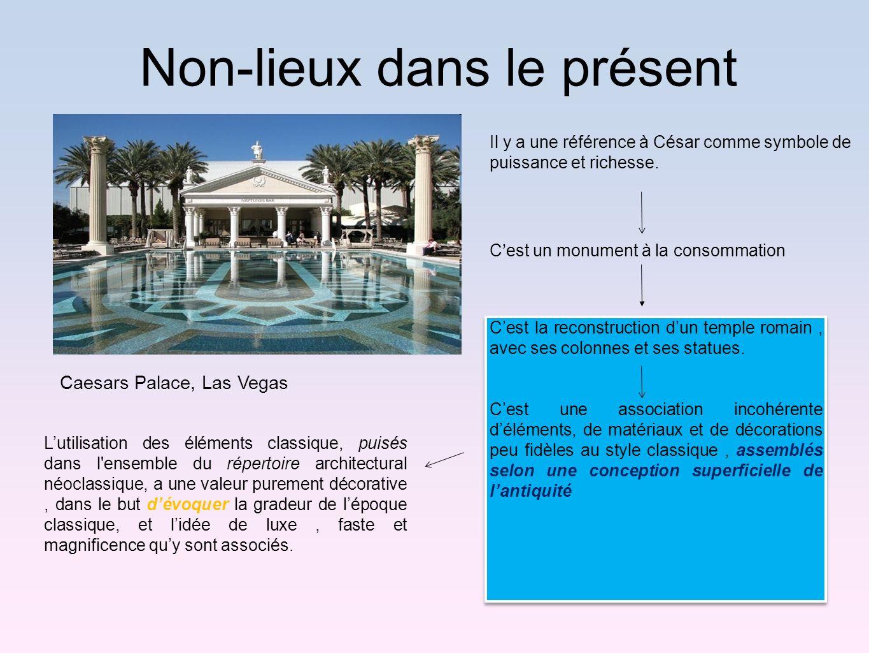 Non-lieux dans le présent Caesars Palace, Las Vegas Cest la reconstruction dun temple romain, avec ses colonnes et ses statues. Cest une association i