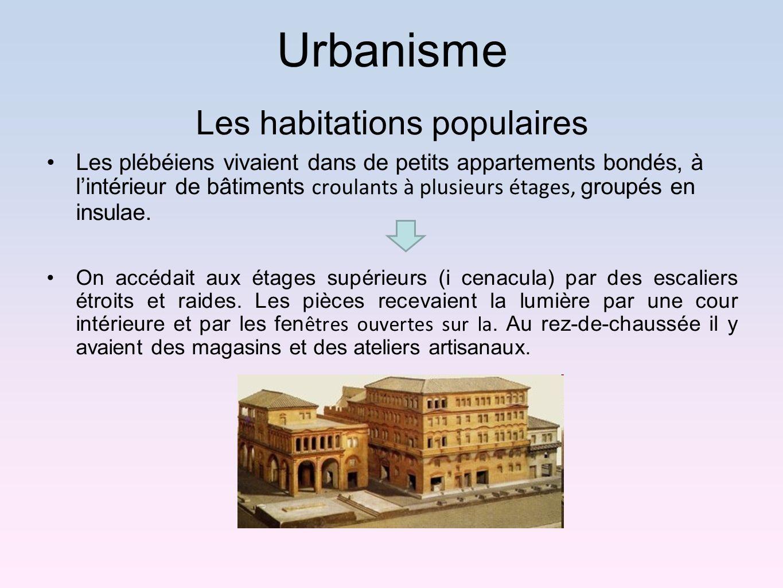 Urbanisme Les habitations populaires Les plébéiens vivaient dans de petits appartements bondés, à lintérieur de bâtiments croulants à plusieurs étages