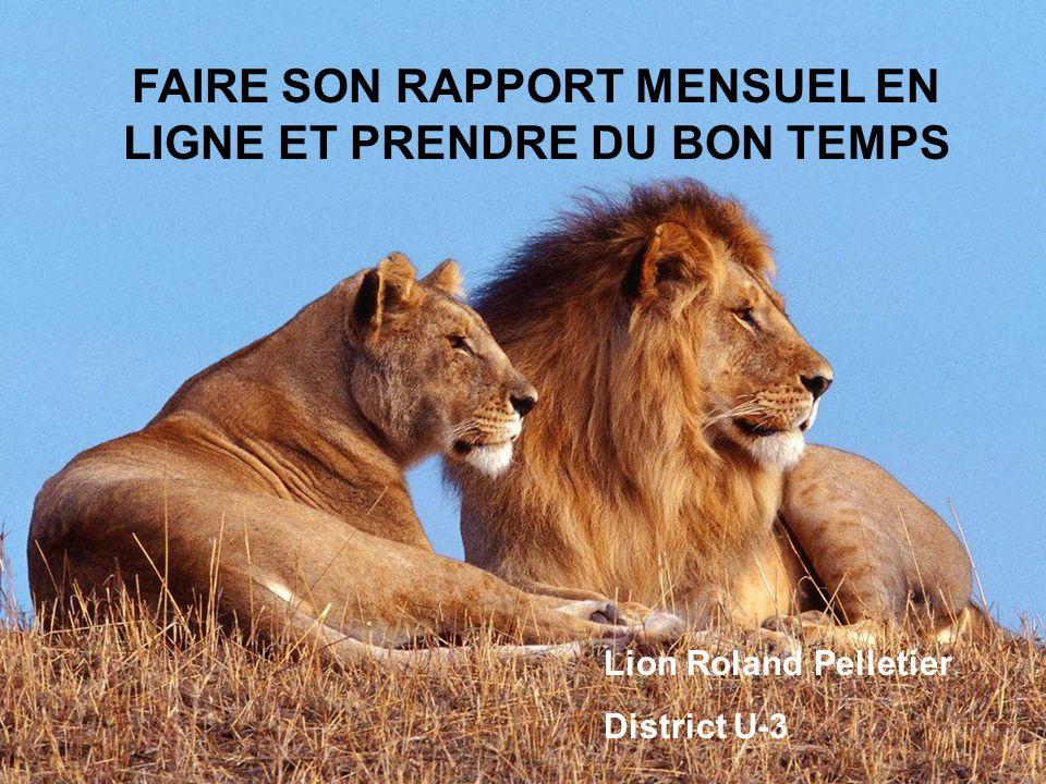 FAIRE SON RAPPORT MENSUEL EN LIGNE ET PRENDRE DU BON TEMPS Lion Roland Pelletier District U-3