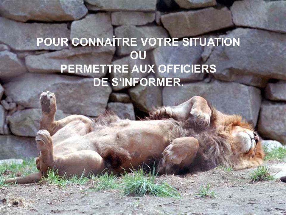 POUR CONNAÎTRE VOTRE SITUATION OU PERMETTRE AUX OFFICIERS DE SINFORMER.