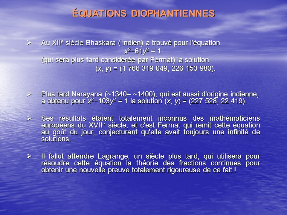 Au XII e siècle Bhaskara ( indien) a trouvé pour léquation Au XII e siècle Bhaskara ( indien) a trouvé pour léquation x 261y 2 = 1 (qui sera plus tard