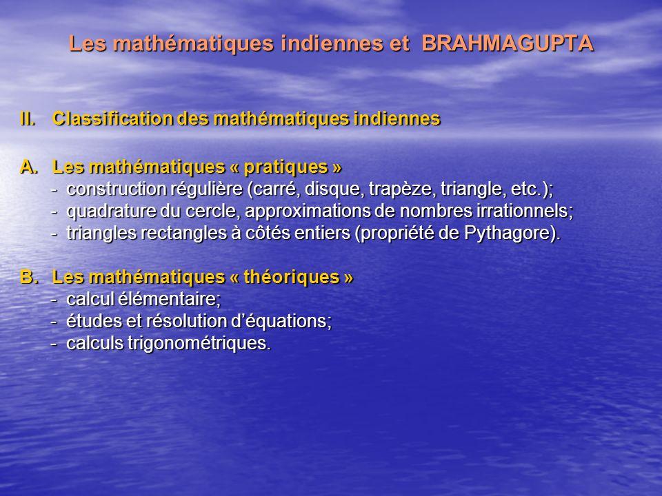 Les mathématiques indiennes et BRAHMAGUPTA II.Classification des mathématiques indiennes A.Les mathématiques « pratiques » - construction régulière (c