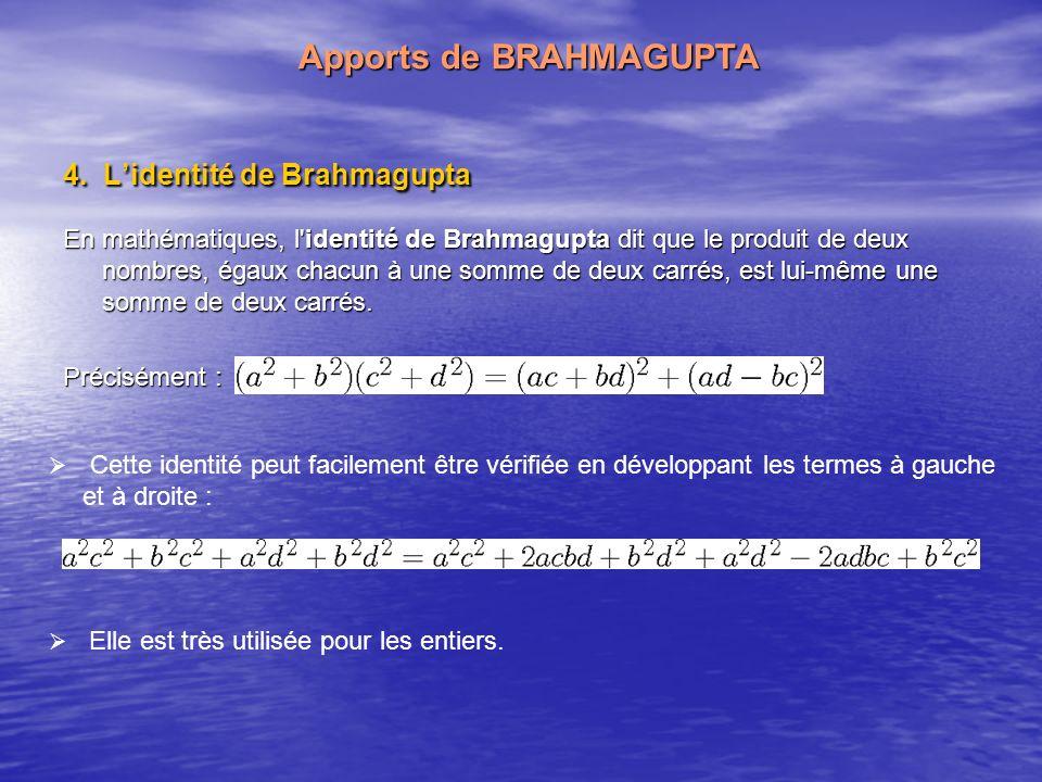 Lidentité de Brahmagupta Par la suite Euler a élargi cette identité à lidentité des quatre carrés, énonçant que le produit de deux nombres, chacun étant la somme de quatre carrés, est lui-même une somme de quatre carrés.