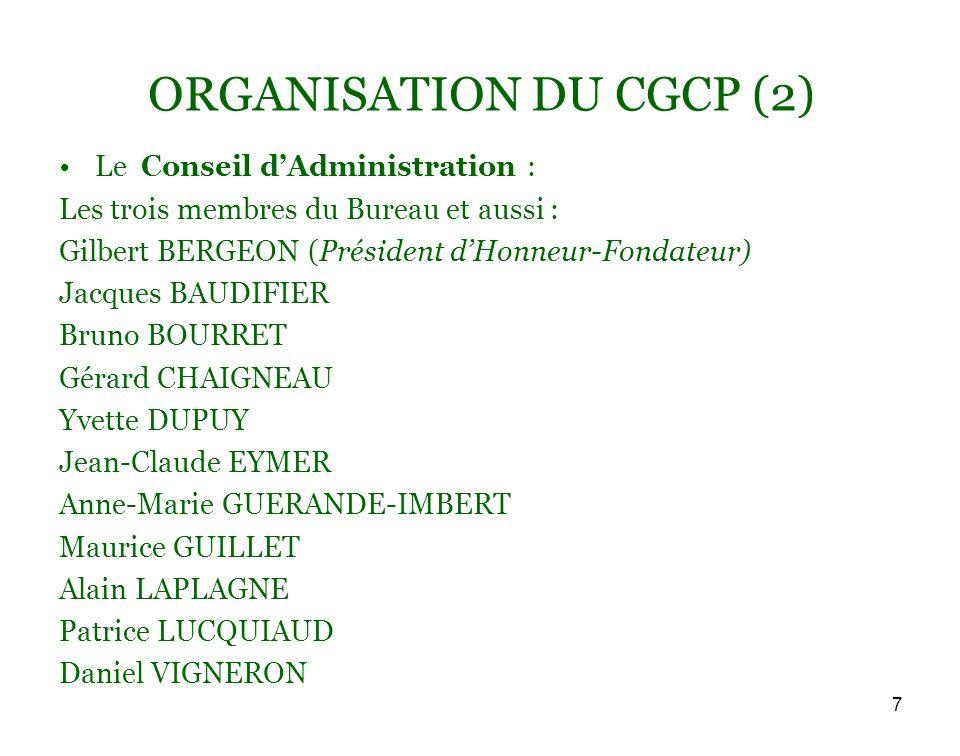 7 ORGANISATION DU CGCP (2) Le Conseil dAdministration : Les trois membres du Bureau et aussi : Gilbert BERGEON (Président dHonneur-Fondateur) Jacques