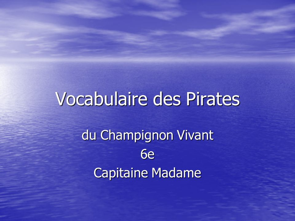 Vocabulaire des Pirates du Champignon Vivant 6e Capitaine Madame
