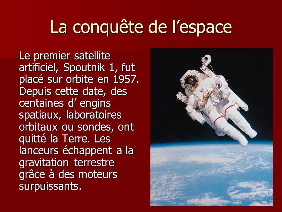 La conquête de lespace Le premier satellite artificiel, Spoutnik 1, fut placé sur orbite en 1957. Depuis cette date, des centaines d engins spatiaux,