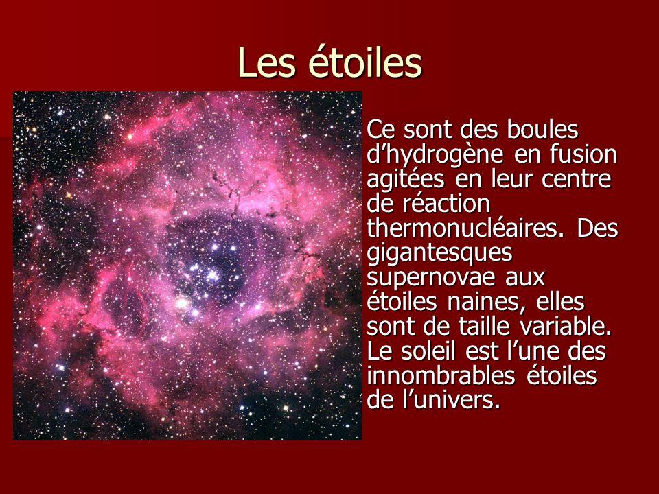Les étoiles Ce sont des boules dhydrogène en fusion agitées en leur centre de réaction thermonucléaires. Des gigantesques supernovae aux étoiles naine