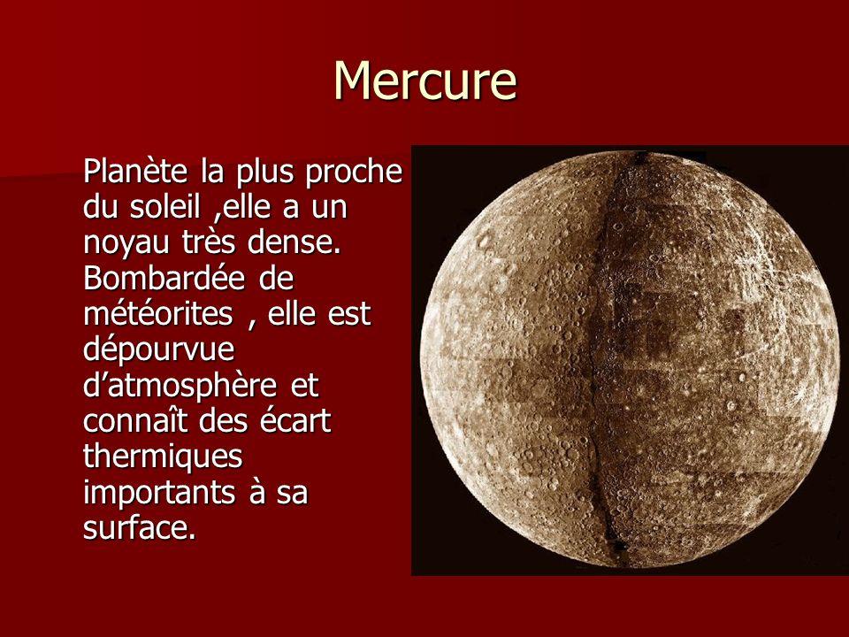 Mercure Planète la plus proche du soleil,elle a un noyau très dense. Bombardée de météorites, elle est dépourvue datmosphère et connaît des écart ther