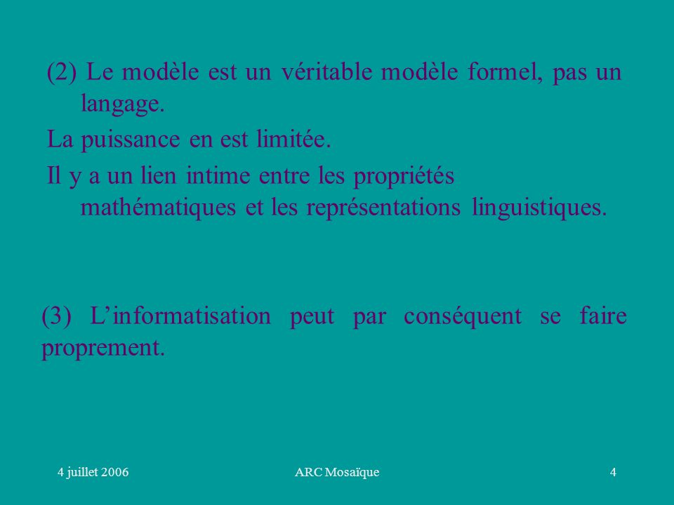 4 juillet 2006ARC Mosaïque5 1.2 Une conception très superficielle de la syntaxe La syntaxe est ce qui règle les suites admissibles dans une langue donnée, lordre entre les constituants.
