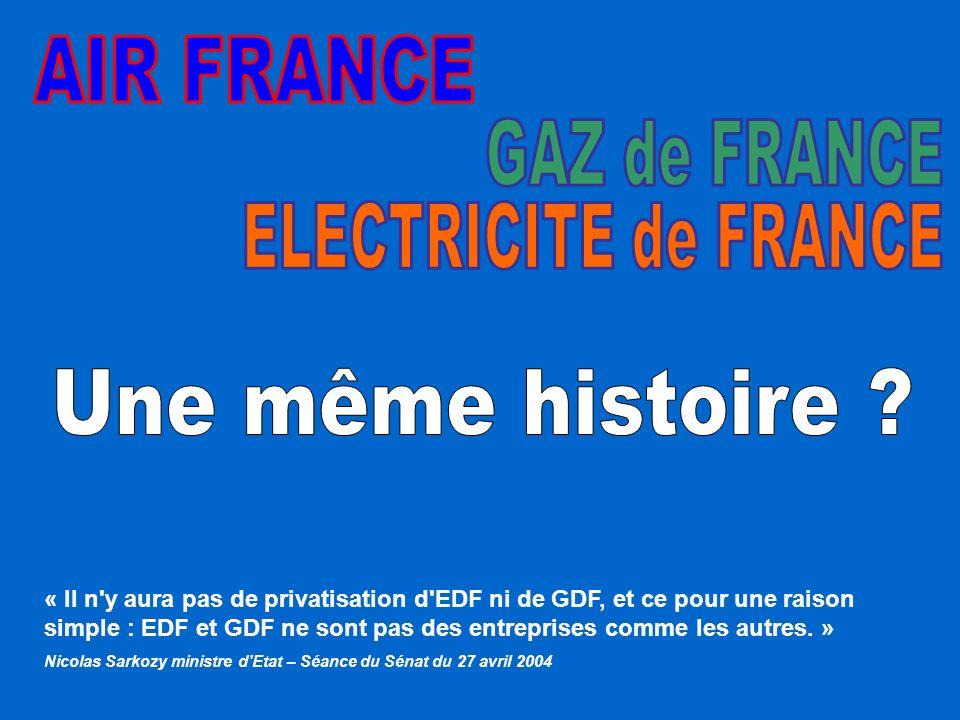 « Il n y aura pas de privatisation d EDF ni de GDF, et ce pour une raison simple : EDF et GDF ne sont pas des entreprises comme les autres.
