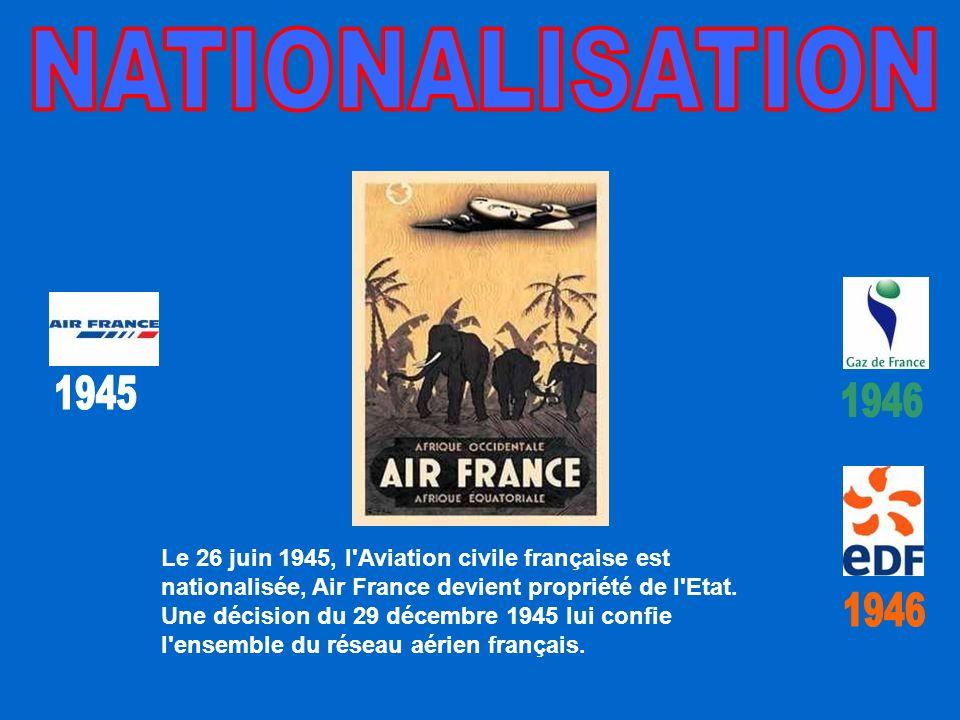 Le 26 juin 1945, l Aviation civile française est nationalisée, Air France devient propriété de l Etat.