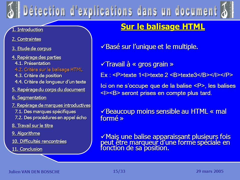 Julien VAN DEN BOSSCHE Sur le balisage HTML Basé sur lunique et le multiple. Basé sur lunique et le multiple. Travail à « gros grain » Travail à « gro