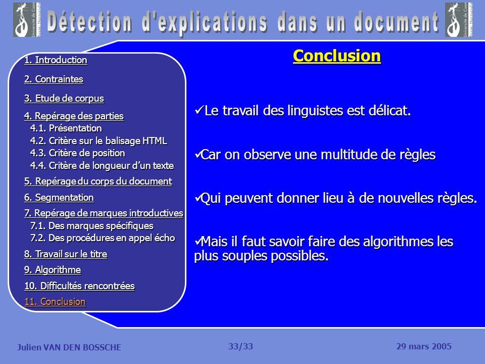 Julien VAN DEN BOSSCHE Conclusion Le travail des linguistes est délicat. Le travail des linguistes est délicat. Car on observe une multitude de règles