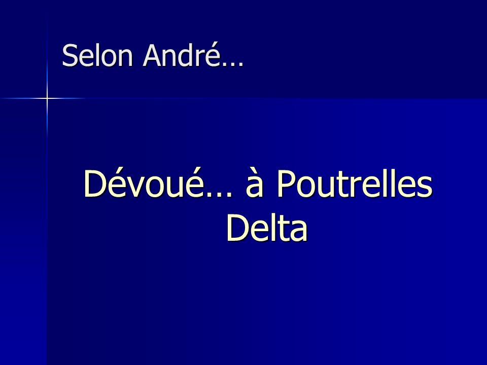 Selon André… Dévoué… à Poutrelles Delta