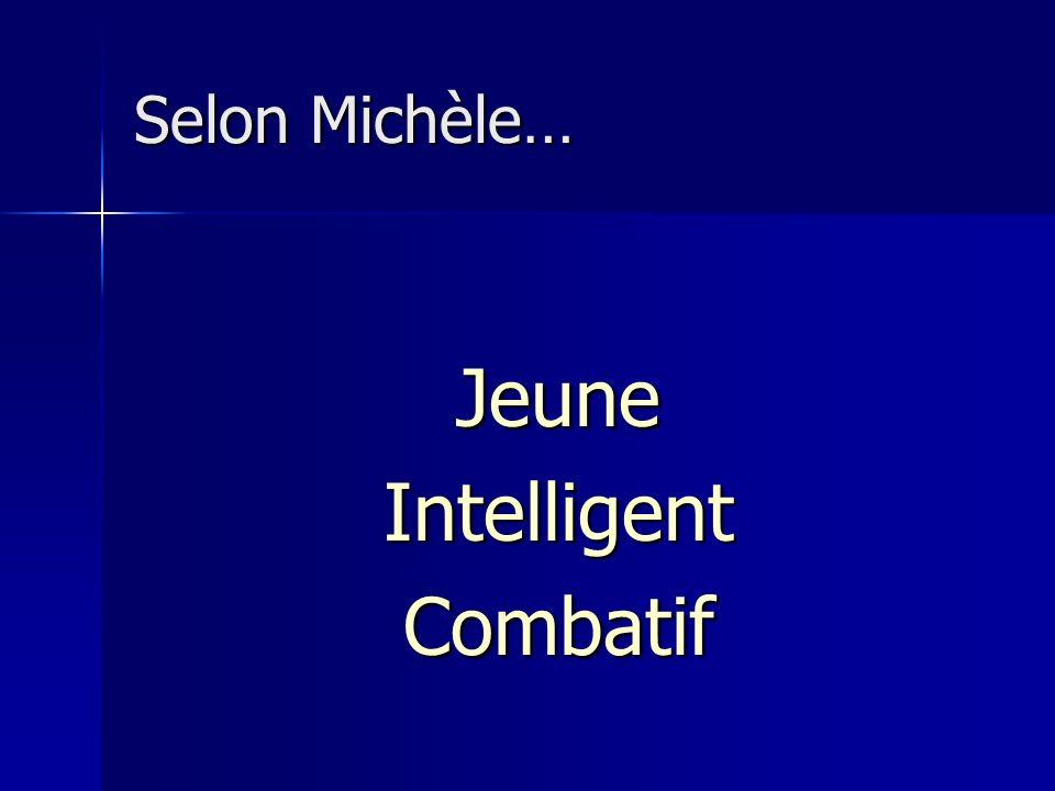 Selon Michèle… JeuneIntelligentCombatif
