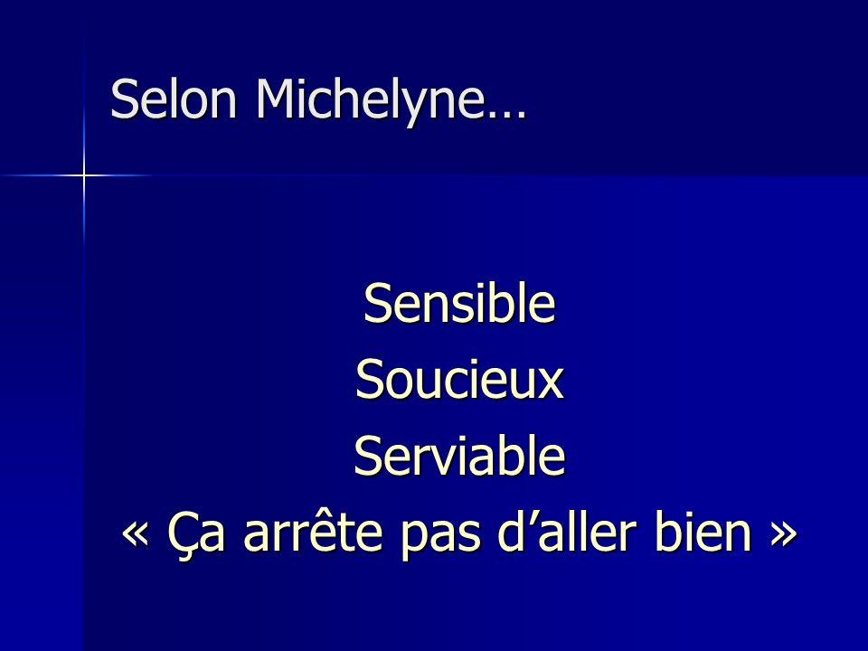 Selon Michelyne… SensibleSoucieuxServiable « Ça arrête pas daller bien »