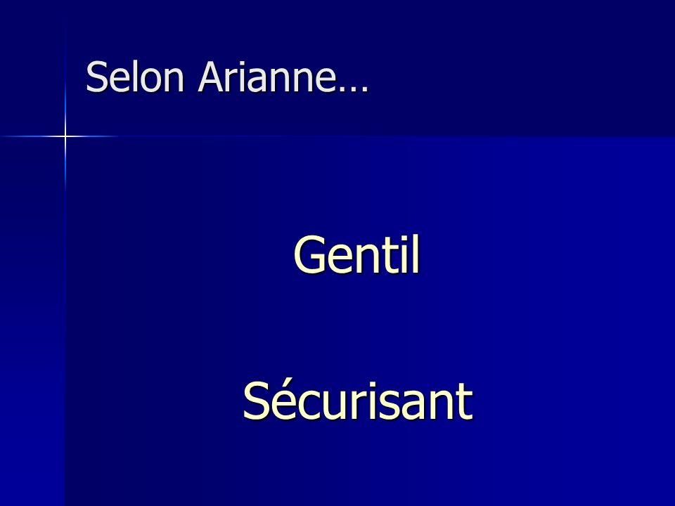 Selon Arianne… GentilSécurisant