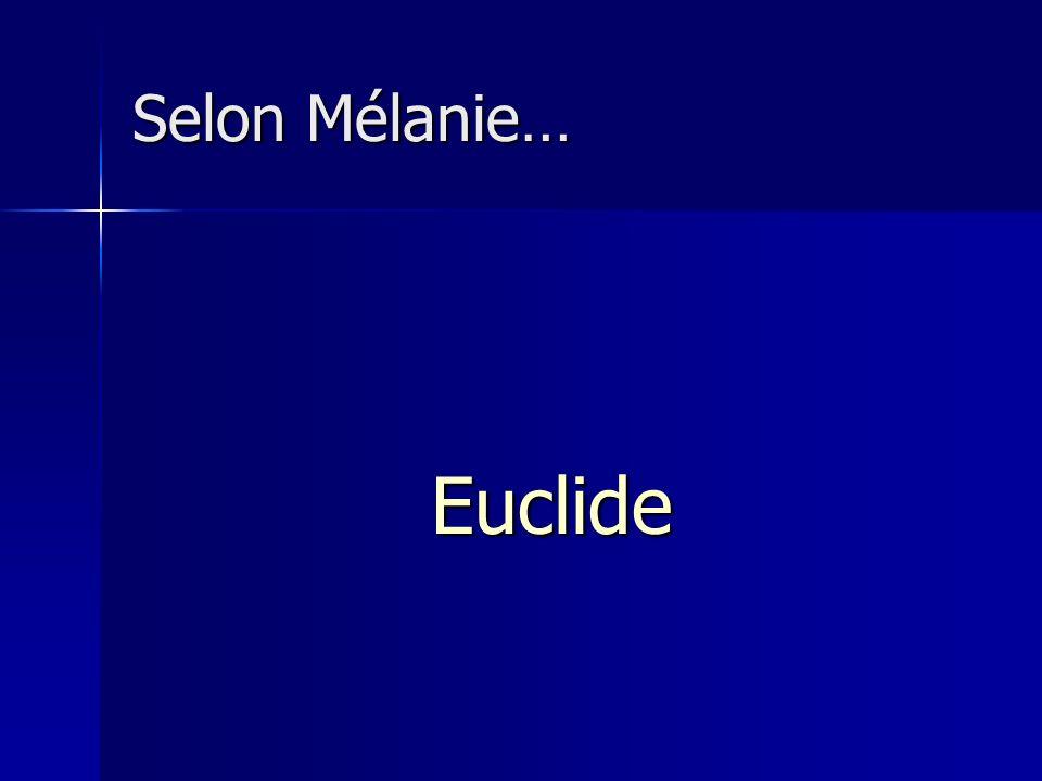 Selon Mélanie… Euclide