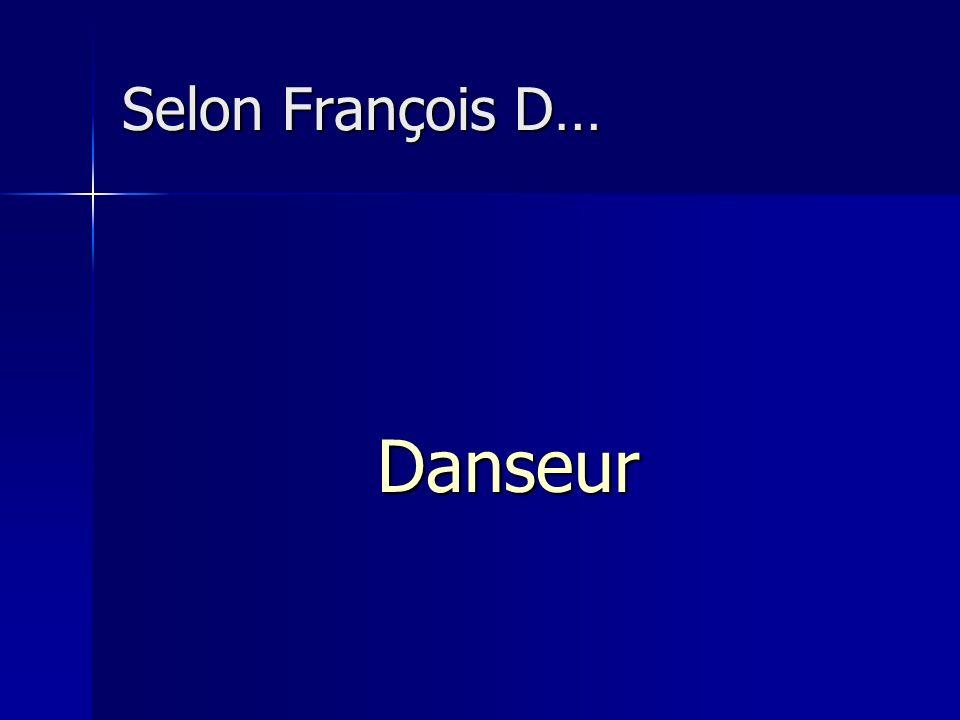 Selon François D… Danseur