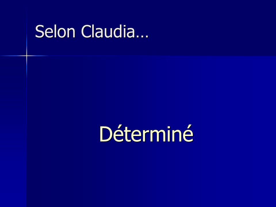 Selon Claudia… Déterminé