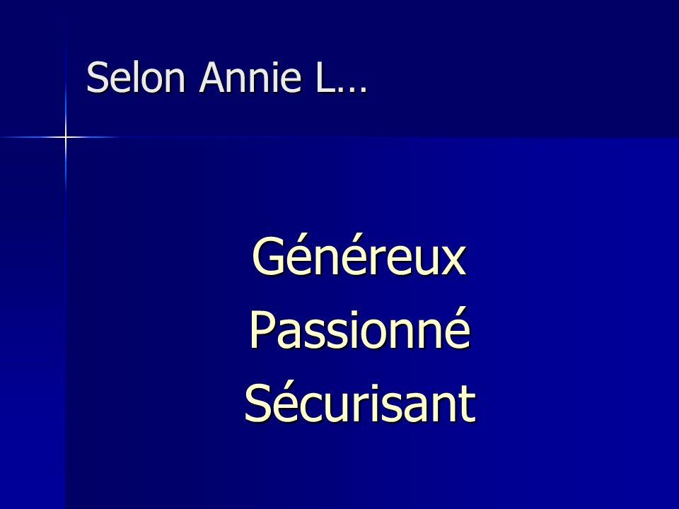 Selon Annie L… GénéreuxPassionnéSécurisant