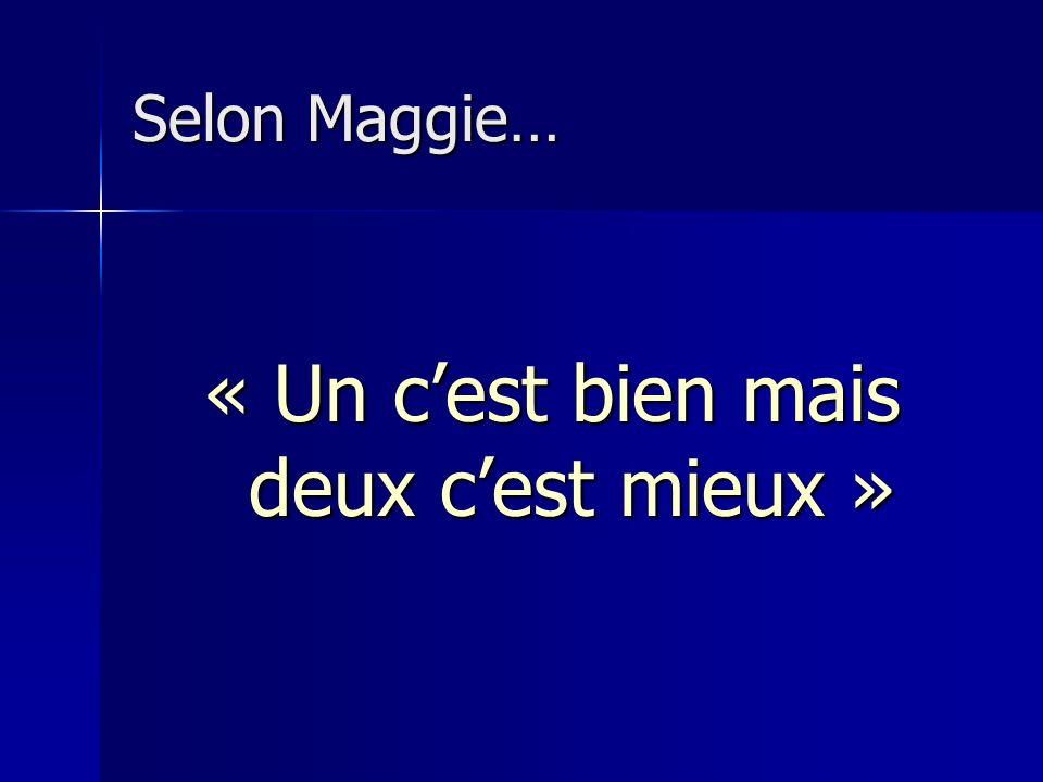 Selon Maggie… « Un cest bien mais deux cest mieux »