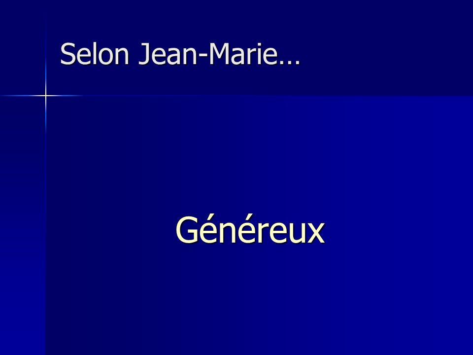 Selon Jean-Marie… Généreux