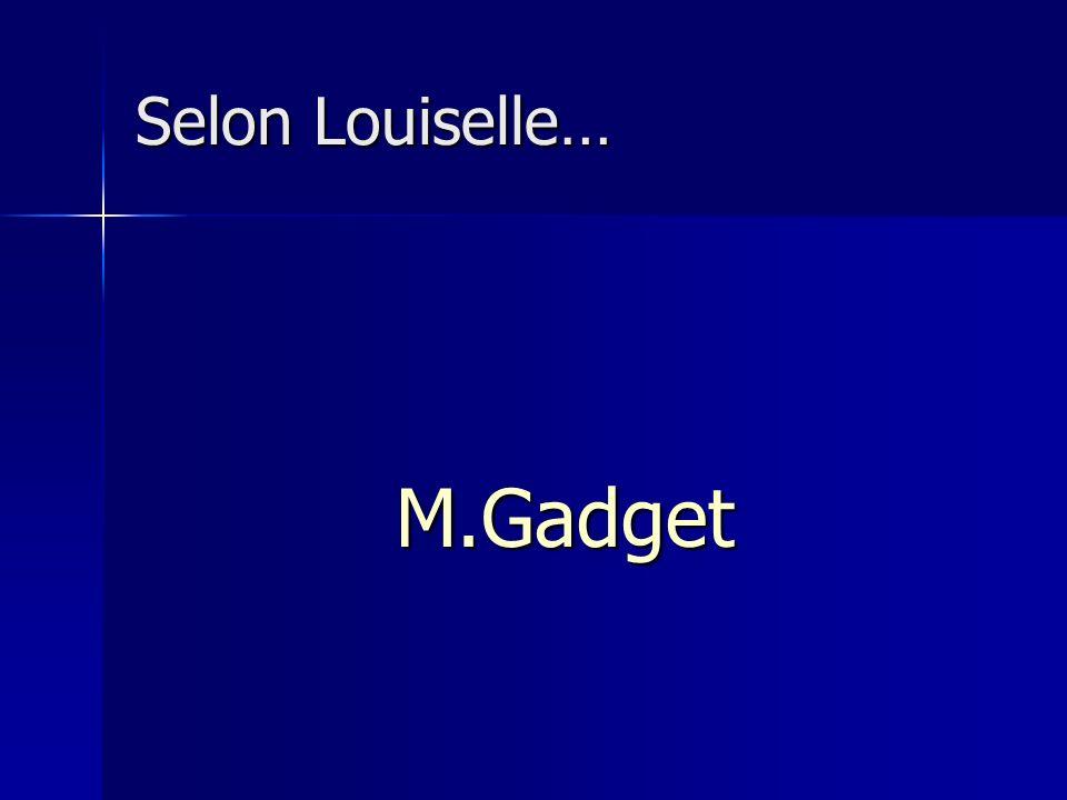 Selon Louiselle… M.Gadget