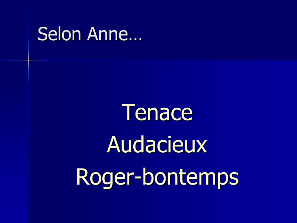 Selon Anne… TenaceAudacieuxRoger-bontemps