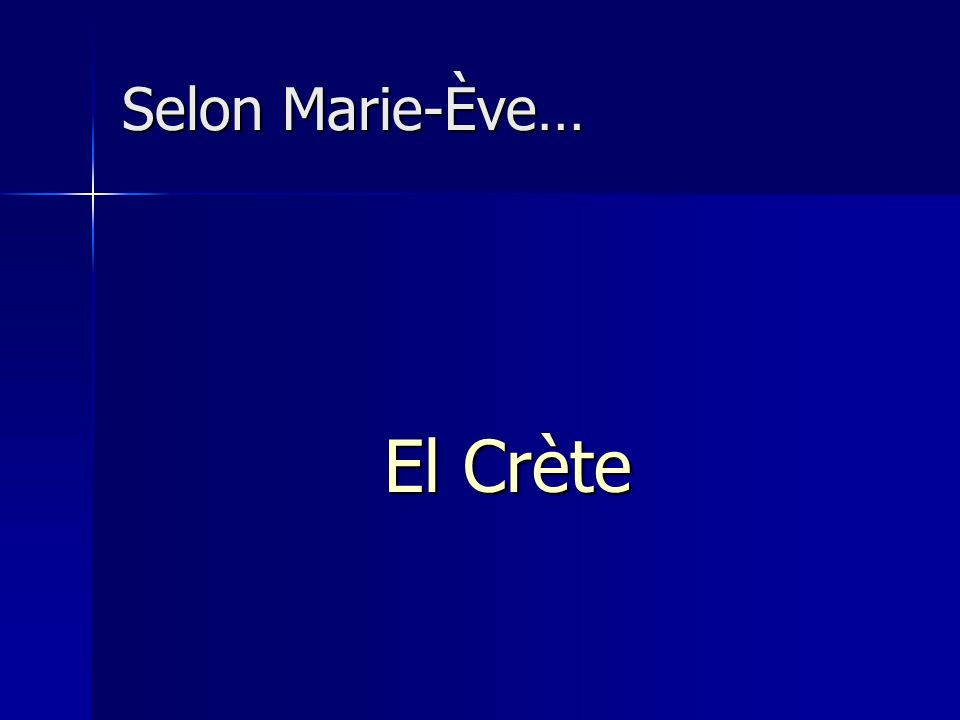 Selon Marie-Ève… El Crète