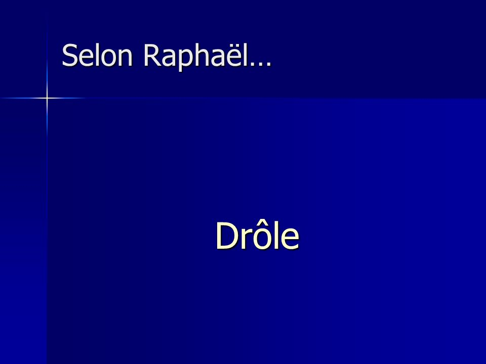 Selon Raphaël… Drôle