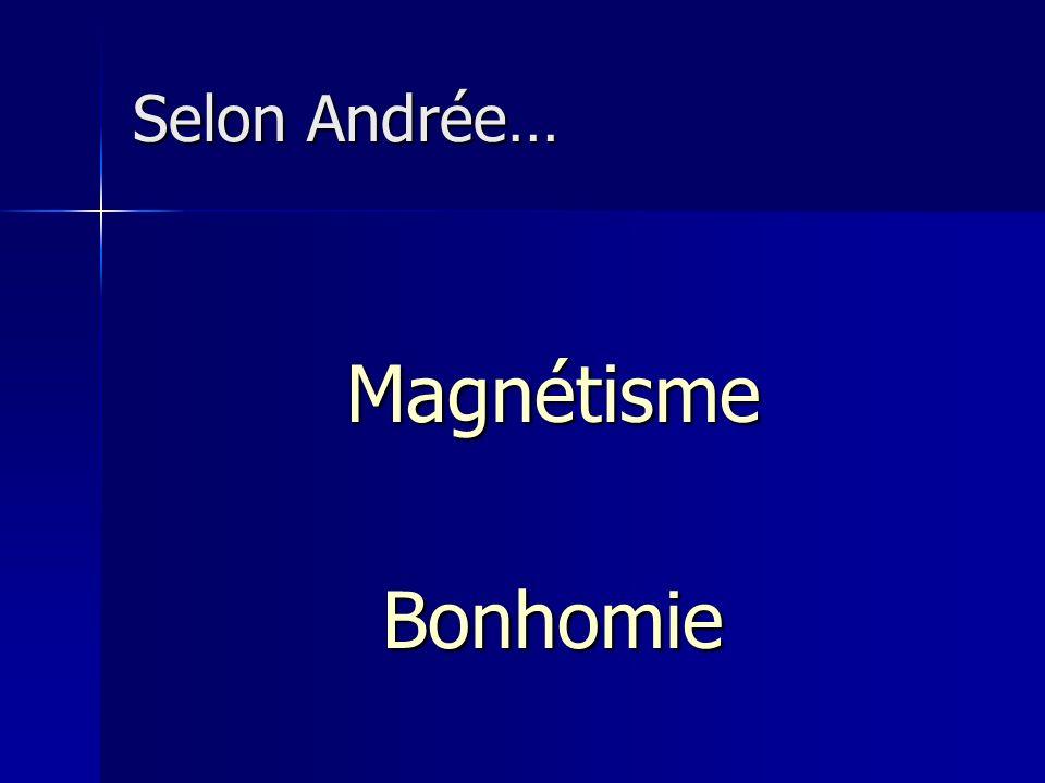Selon Andrée… MagnétismeBonhomie