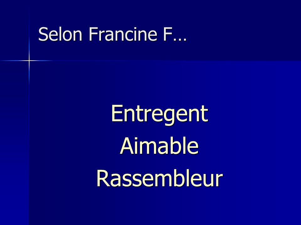 Selon Francine F… EntregentAimableRassembleur
