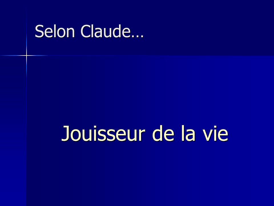 Selon Claude… Jouisseur de la vie