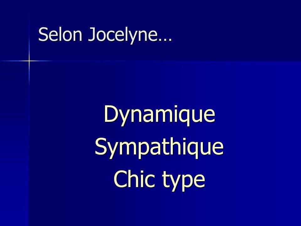 Selon Jocelyne… DynamiqueSympathique Chic type