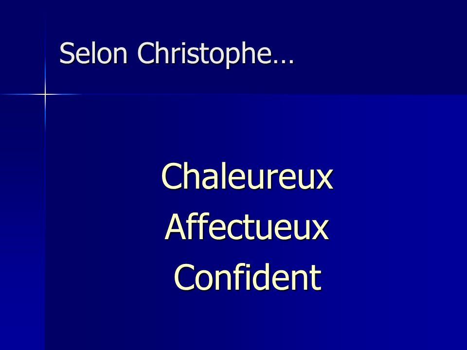 Selon Christophe… ChaleureuxAffectueuxConfident