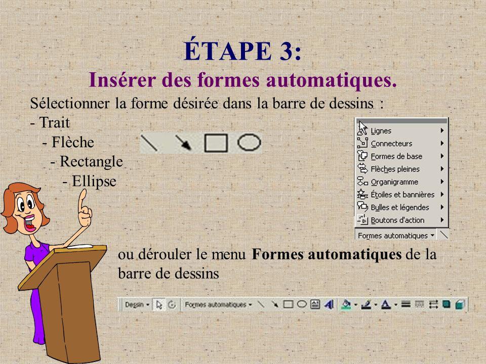 ÉTAPE 3: Insérer des formes automatiques. Sélectionner la forme désirée dans la barre de dessins : - Trait - Flèche - Rectangle - Ellipse ou dérouler