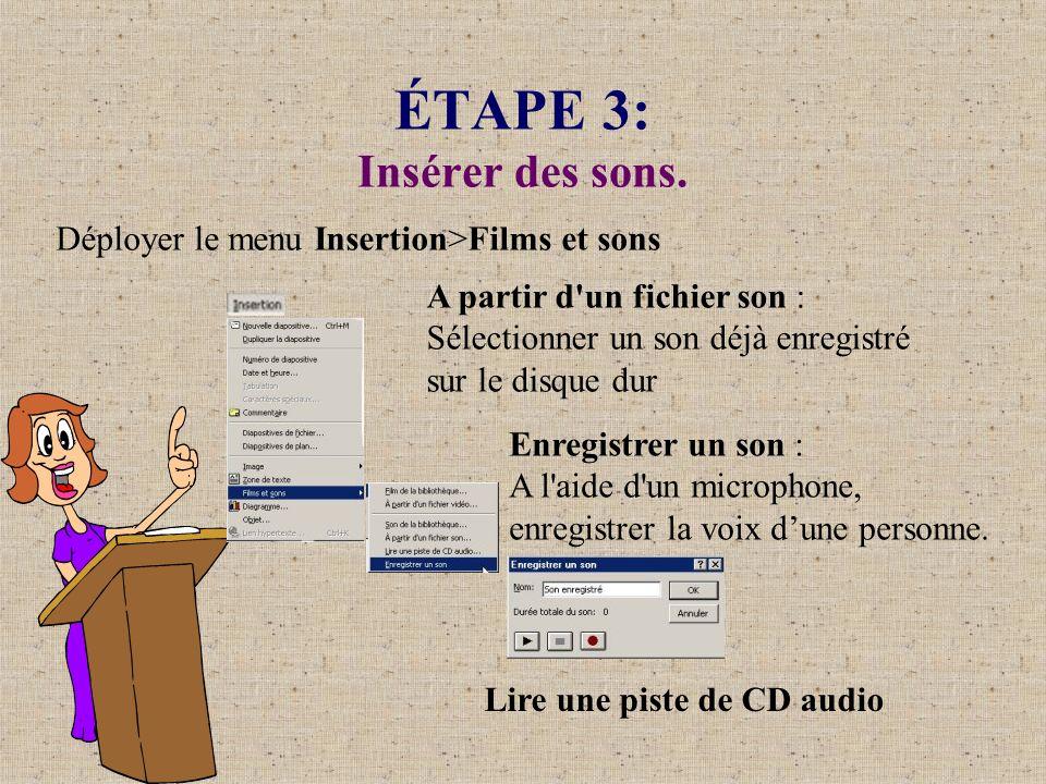 ÉTAPE 3: Insérer des sons. Déployer le menu Insertion>Films et sons A partir d'un fichier son : Sélectionner un son déjà enregistré sur le disque dur