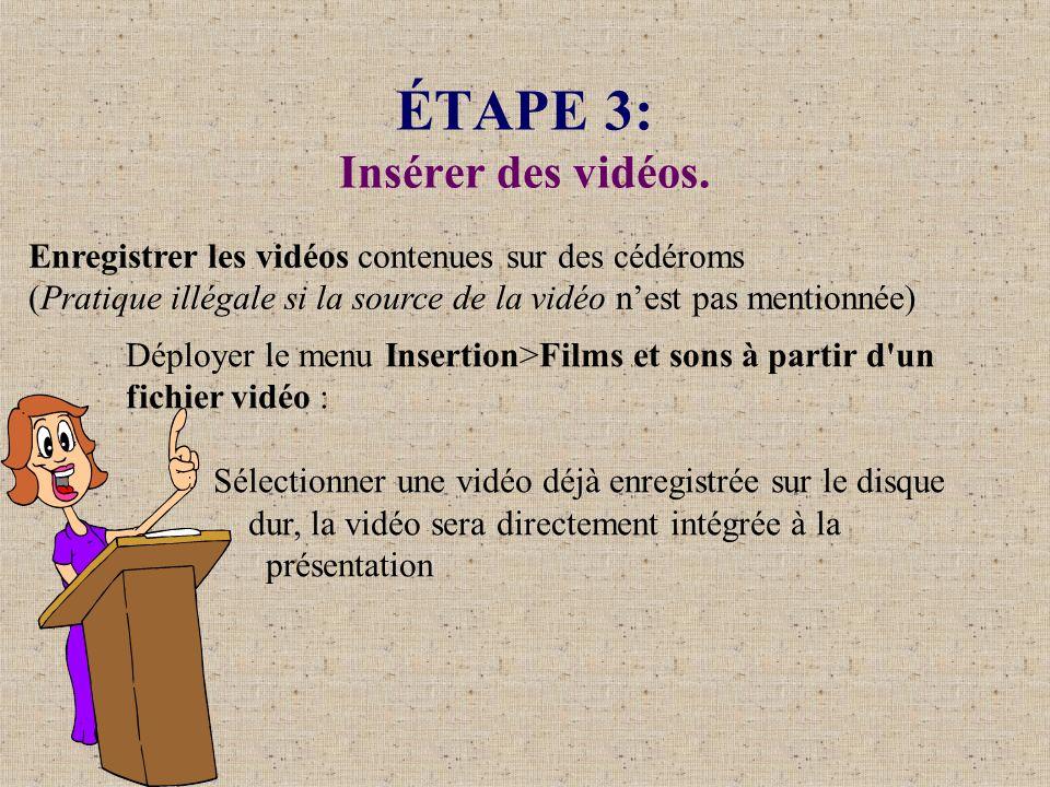 ÉTAPE 3: Insérer des vidéos. Enregistrer les vidéos contenues sur des cédéroms (Pratique illégale si la source de la vidéo nest pas mentionnée) Déploy